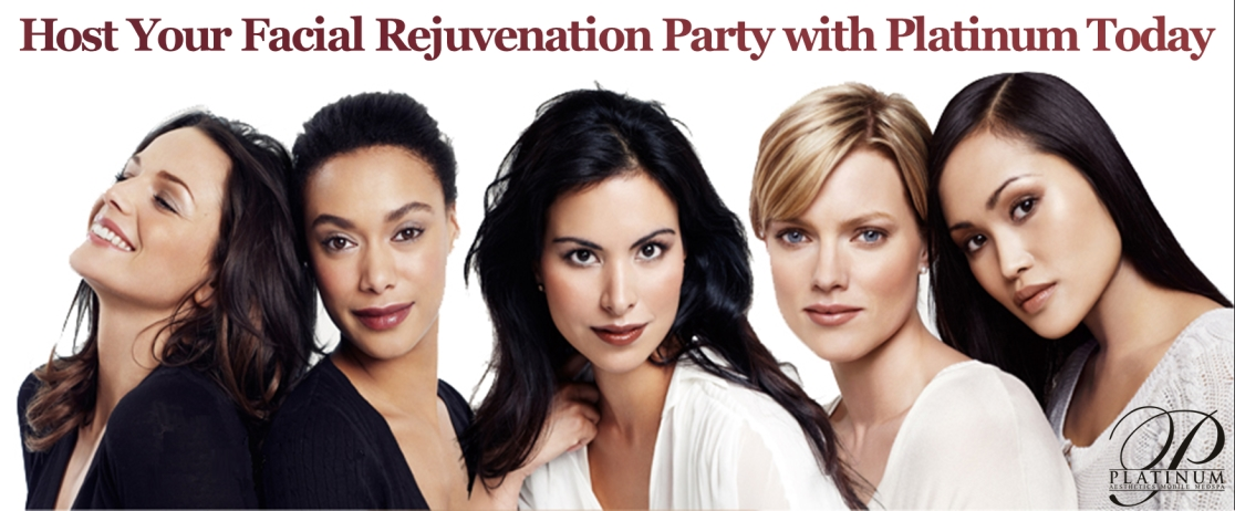 HOST YOUR FACIAL REJUVENATION PARTY WITH PLATINUM MOBILE MEDSPA